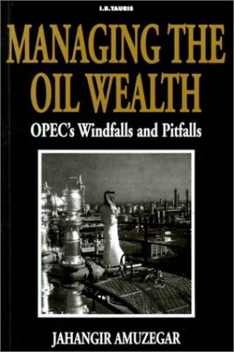 Managing the Oil Wealth: OPEC's Windfalls and Pitfalls By Jahangir Amuzegar