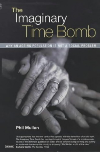The Imaginary Time Bomb: Why an Ageing Population is Not a Social Problem By Phil Mullan