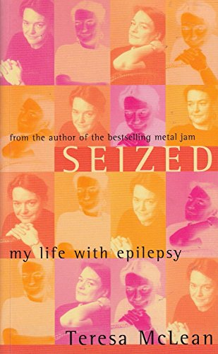Seized: My Life with Epilepsy By Teresa McLean