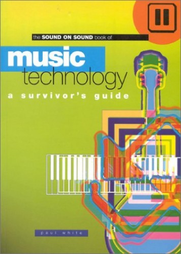 Music Technology: A Survivor's Guide By Paul White