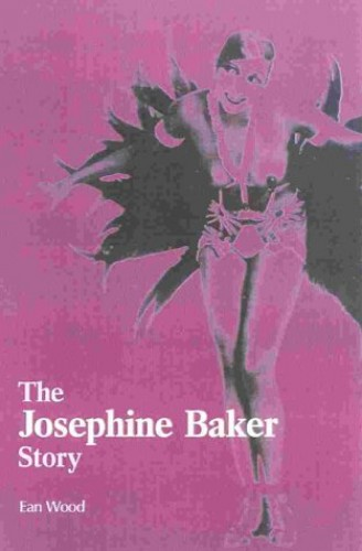The Josephine Baker Story by Ean Wood