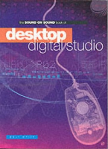 Sound on Sound Book of Desktop Digital Studio by Paul White