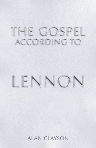 The Gospel According to Lennon By Alan Clayson
