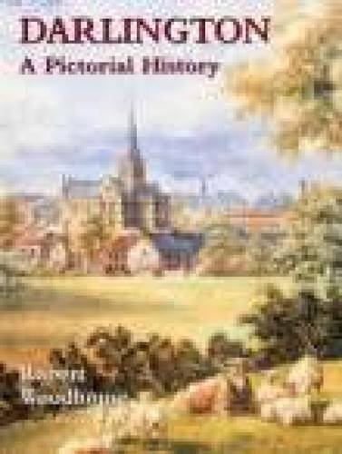 Darlington: A Pictorial History By Robert Woodhouse