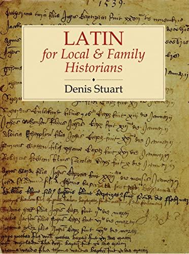 Latin for Local & Family Historians by Denis Stuart
