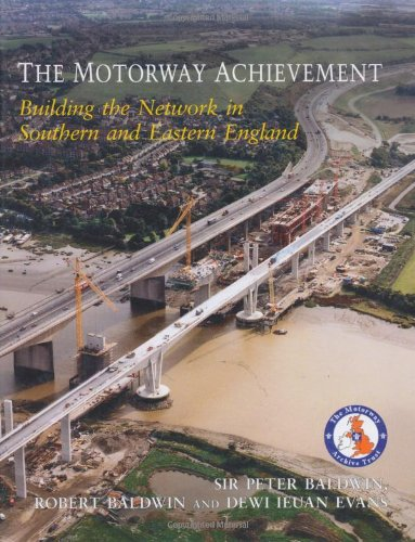 The Motorway Achievement: Building the Network in Southern and Eastern England By Peter Baldwin