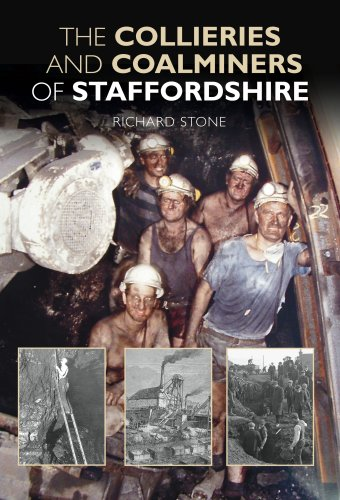 The Collieries & Coalminers of Staffordshire By Richard Stone