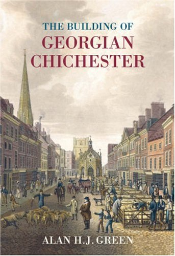 The Buildings of Georgian Chichester By Alan Green
