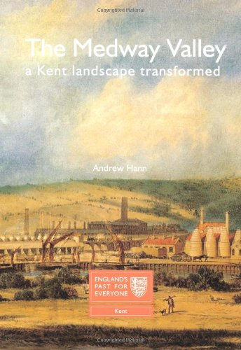 The Medway Valley: A Kent Landscape Transformed (England's Past for Everyone Paperback) By Andrew Hann