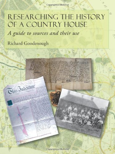 Researching the History of a Country House: A Guide to Sources and Their Use By Richard Goodenough