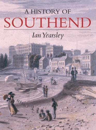 A History of Southend By Ian Yearsley