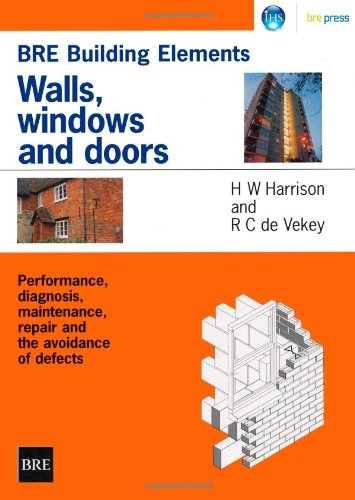 Walls, Windows and Doors: Performance, Diagnosis, Maintenance, Repair and the Avoidance of Defects (BR 352) (BRE Reports) By R. de Vekey