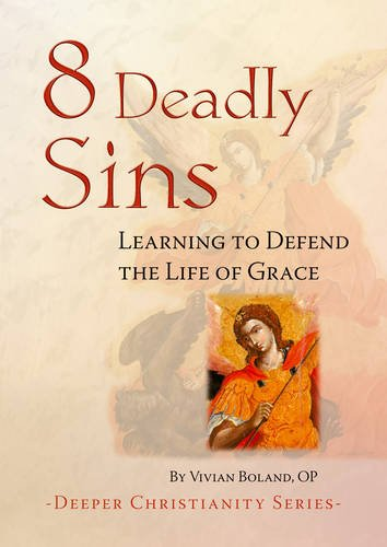 8 Deadly Sins: Learning to Defend the Life of Grace (Deeper Christianity) by Vivian Boland, OP