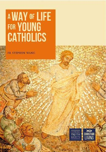 A Way of Life for Young Catholics by Stephen Wang