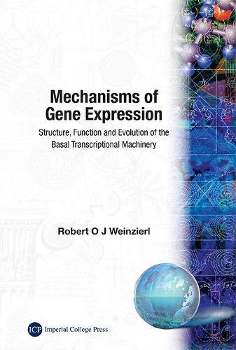 Mechanisms Of Gene Expression: Structure, Function And Evolution Of The Basal Transcriptional Machine By Robert O. J. Weinzierl