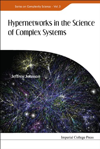Hypernetworks In The Science Of Complex Systems By Jeffrey Johnson (The Open Univ, Uk)