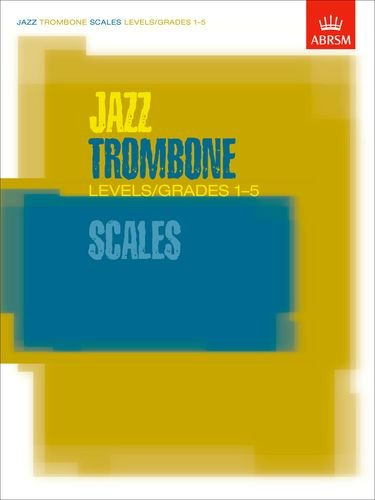 Jazz Trombone Scales Levels/Grades 1-5 By ABRSM