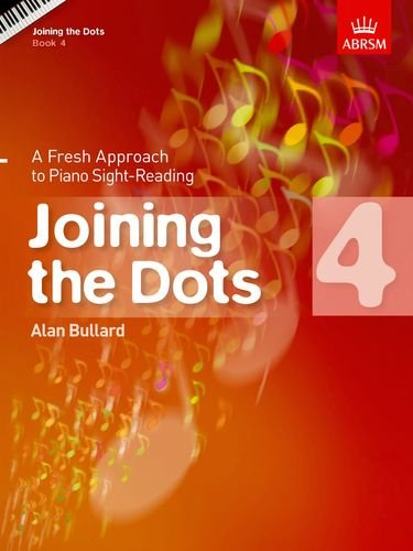 Joining the Dots, Book 4 (piano): A Fresh Approach to Piano Sight-Reading: Book 4 by Alan Bullard
