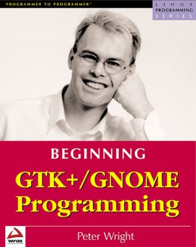 Beginning GTK+/GNOME By Peter Wright