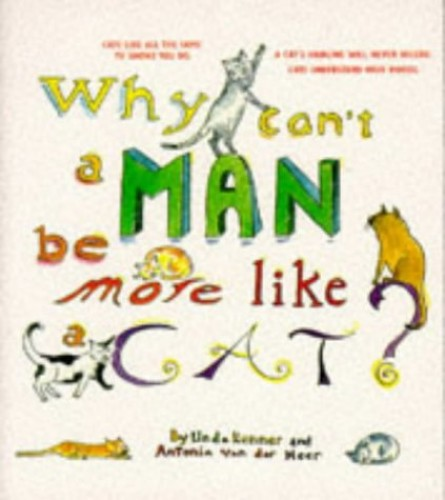 WHY CAN'T A MAN BE MORE LIKE A CAT By Antonia van der Meer