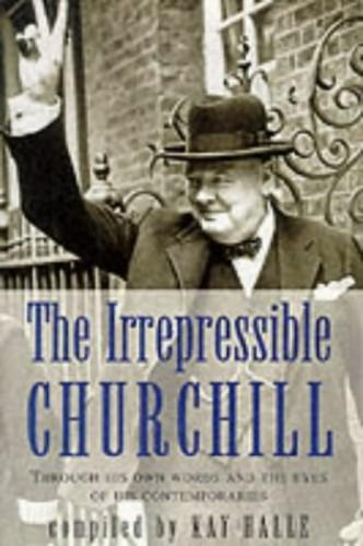 IRREPRESSIBLE CHURCHILL By Sir Winston S. Churchill
