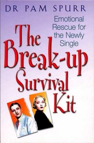 BREAKUP SURVIVAL KIT By Dr. Pam Spurr