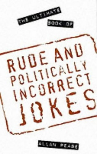 The Ultimate Book of Rude and Politically Incorrect Jokes by Allan Pease