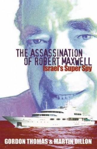 ASSASSINATION OF ROBERT MAXWELL By Martin Dillon