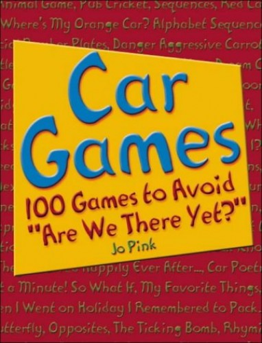 "Car Games: 100 Games to Avoid ""Are We There Yet?"" by Jo Pink"
