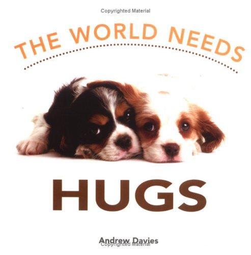 WORLD NEEDS HUGS By Andrew Davies