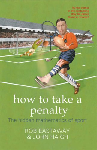 How to Take a Penalty: The Mathematical Curiosities of Sport by Rob Eastaway