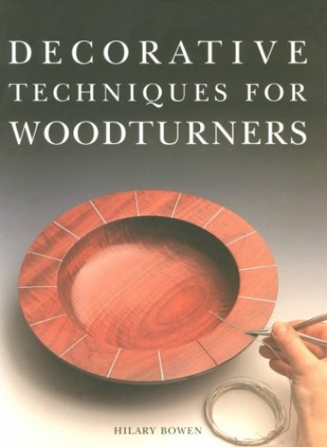 Decorative Techniques for Woodturners (Master Craftsmen) By Hilary Bowen