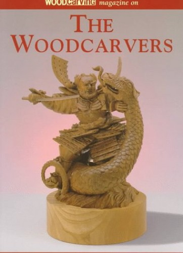 """Woodcarving Magazine"" on the Woodcarvers By Woodcarving Illustrated"