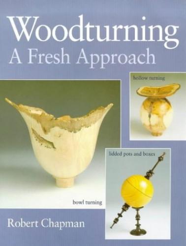 Woodturning: A Fresh Approach By Robert Chapman