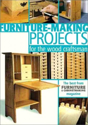 "Furniture Making Projects for the Wood Craftsman: The Best from ""Furniture and Cabinet Making"" Magazine by ""Furniture and Cabinetmaking"" magazine"