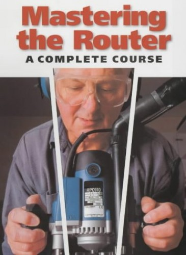 Mastering the Router: A Complete Course By Ron Fox