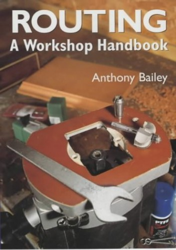 Routing: A Workshop Handbook By Anthony Bailey