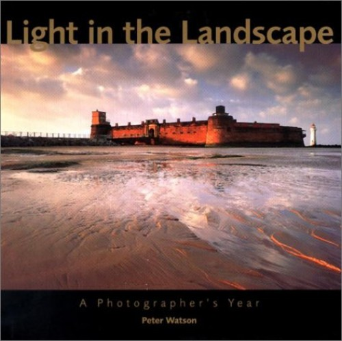 Light in the Landscape: A Photographer's Year by Peter Watson