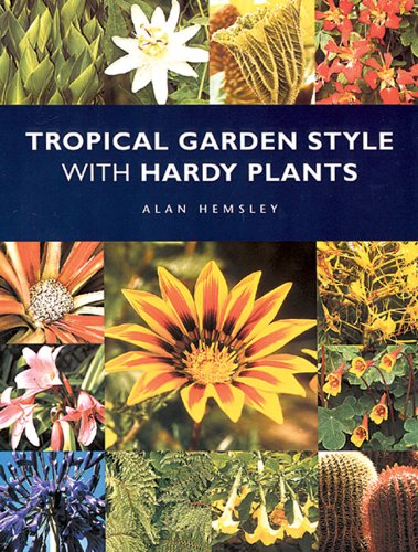 Tropical Garden Style with Hardy Plants By Alan R. Hemsley