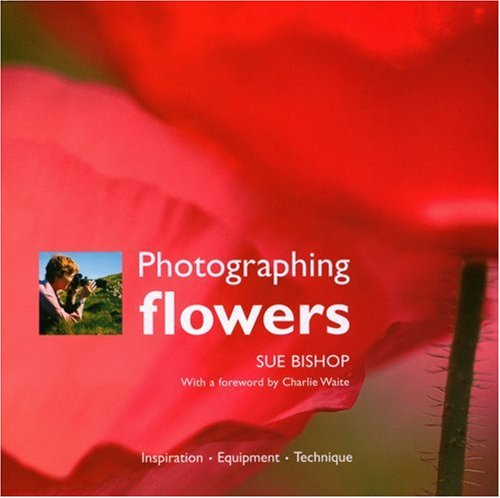 Photographing Flowers By David Bishop