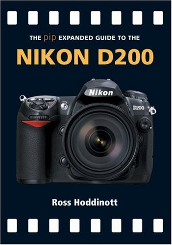 The Expanded Guide to the Nikon D200 By Ross Hoddinott