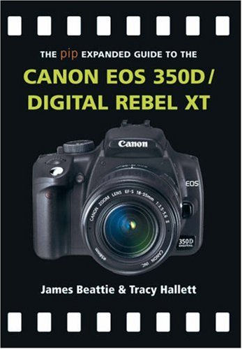 The Expanded Guide to the Canon EOS 350D/Digital Rebel XT by James Beattie