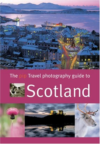 The Travel Photography Guide to Scotland By Photographer's Institute Press (PIP)