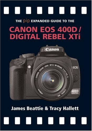 Canon EOS 400D/Digital Rebel Xti (The Expanded Guide) By James Beattie