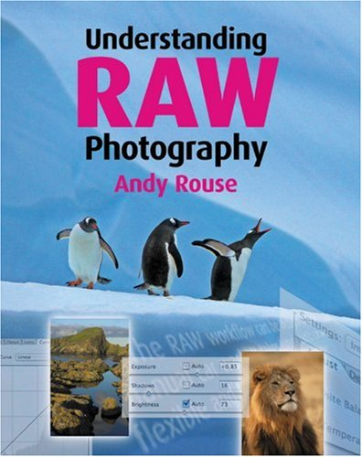 Understanding Raw Photography By Andy Rouse