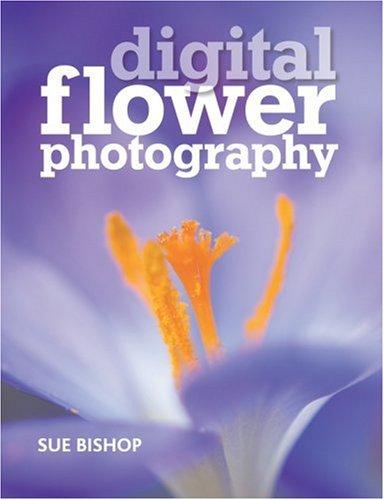 Digital Flower Photography By Sue Bishop
