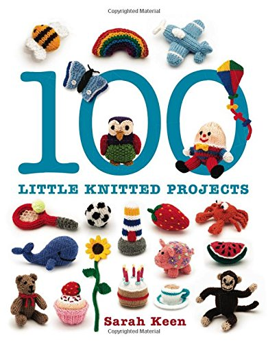 100 Little Knitted Projects By Sarah Keen