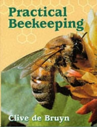 Practical Beekeeping by Clive De Bruyn