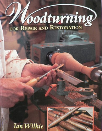 Woodturning for Repair and Restoration By Ian Wilkie