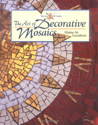 The Art of Decorative Mosaics By Elaine M Goodwin
